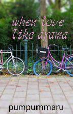 when love like drama by pumpummaru