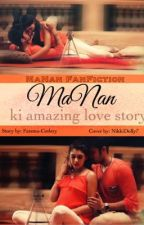 MaNan FF: MaNan Ki Amazing Love Story  by NikkiDolly7