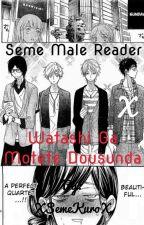 Seme Male Reader X Watashi Ga Motete Dousunda by SemeKuro