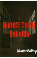 MISTERI TOILET SEKOLAH by nameisntimportant