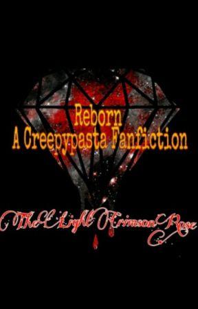 Reborn {A Creepypasta Fanfiction) by TheLightCrimsonRose