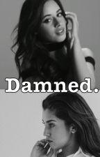 Damned. ~ Camren ||IN SOSPESO|| by Lanemia