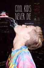 cool kids never die by nearness