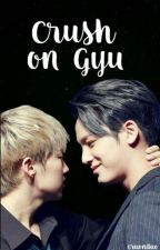[GYUSOONGYU] Crush on Gyu by swaagest