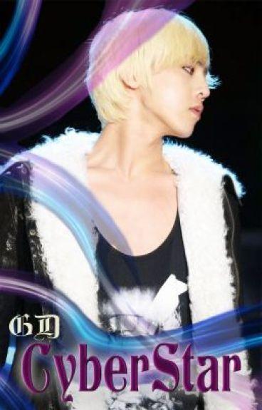 {CyberStar} G-Dragon Fanfiction (GD x OC)