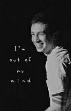I'm out of my mind • Tyler Joseph x Reader by trashygoner