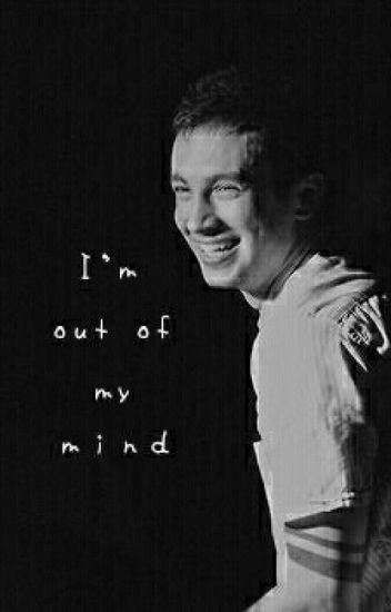 I'm out of my mind • Tyler Joseph x Reader