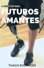 FUTUROS AMANTES by Thiiiago_Rodriguesss