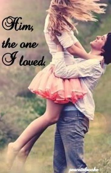 Him, the one I loved.