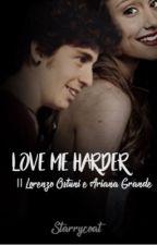 LOVE ME HARDER || Lorenzo Ostuni [COMPLETA] by _Ariana_Lorenzo_