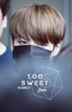 Too Sweet. / Jikook Fic by sizediffjikook