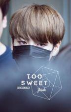 Too Sweet. / Jikook Fic by sizediffjikook