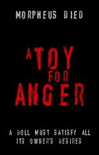 A Toy for Anger by Morpheus_Died