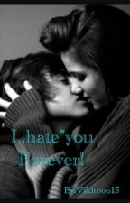 """I,,hate""""you.Forever! by tori_torreto"""