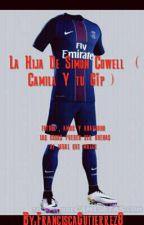 La Hija De Simon Cowell  ( Camila Y tu G¡p )  by FranciscaGutierrez8