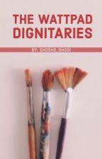 The Wattpad Dignitaries by Shosho_shodi
