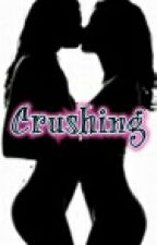 Crushing Hard. (A Lesbian Smut Story) by Gurlz_are_SEXY