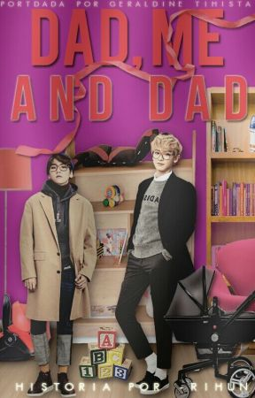 Dad, Me and Dad. - ChanBaek. (Pausada). by -RiHun