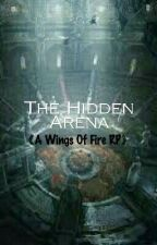 The Hidden Arena : A Wings Of Fire RP  by AdineTheDeliverer
