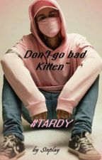 Don't go bad Kitten~  #Tardy by Sinplay