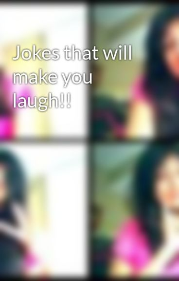 Jokes that will make you laugh!! by Ayesha_K