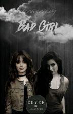 Bad Girl || Camren ff by foreveroney