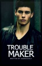 Troublemaker by aggressively