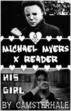 [OLD/UNEXPERIENCED WRITER] His Girl - Michael Myers x Reader  by CamsterHale