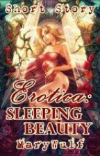 Erotica: Sleeping Beauty (Short Story) by MaryWulf