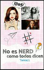 No Es Nerd Como Todos Dicen by DarielaLS