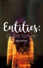 [BK 1]Entities: Extraordinary by AzureSkies96