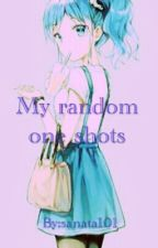 my random one shots by sanata101