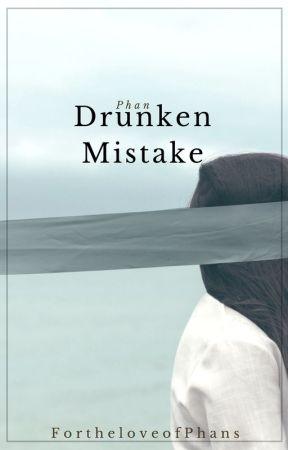 Drunken Mistake :Phan au: by FortheloveofPhans