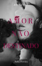 Amor Não Destinado  by SofiaPereira52