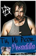 Tu, Mi Peor Pesadilla ( Dean Ambrose) by Tefy-De-Luque-777