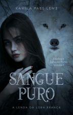 Sangue Puro - A lenda da loba branca ( Livro 1 ) { Revisado } by KamilaPaesLeme
