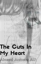 The Cuts In My Heart | Abused Aarmau AU by LovableTabbyCat