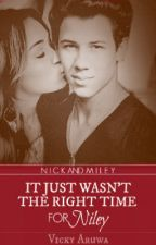 It Just Wasn't The Right Time For Niley (Nick And Miley) (#Wattys2016) by VickyAruwa03