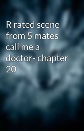 R rated scene from 5 mates call me a doctor- chapter 20 by ilovewerewolf123
