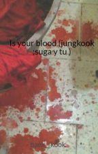 Is your blood  (jungkook ;suga y tu ) by baek__kook