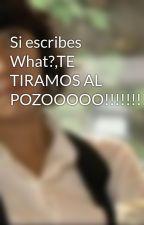 Si escribes What?,TE TIRAMOS AL POZOOOOO!!!!!!!!!!!(COMEDIA) by Camember