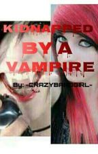 Kidnapped by a Vampire by -CRAZYBANDGIRL-