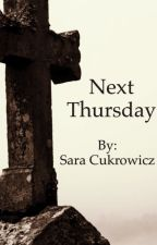Next Thursday by sara_noelle45