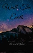 Walk The Earth: Doctor Who/Studio C [Sequel to Chase the Wind] by doctortrekkie