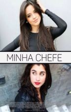 A Minha Chefe (Camren). by LarahRenata