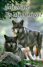 ¿Mi Mate Es Mi Amigo? by sugaxlove