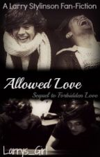 Allowed Love (Larry Stylinson) *Sequel to Forbidden Love* by Larrys_Girl