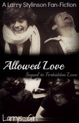 Allowed Love (Larry Stylinson) *Sequel to Forbidden Love*