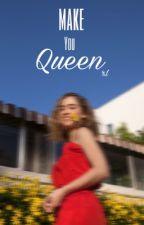 make you queen // jyler ✔️ by recumbentibuslex