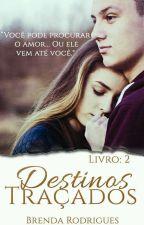 """""""Destinos Traçados""""- Livro 2 by BrehRMB"""